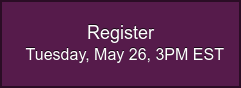 Register  Tuesday, May 26, 3PM EST