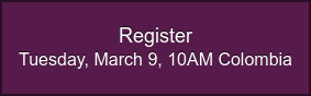 Register Tuesday, March 9, 10AM Colombia