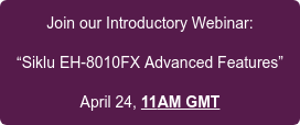 "Join our Introductory Webinar:  ""Siklu EH-8010FX Advanced Features""  April 24, 11AM GMT"