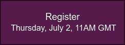 Register Thursday, July 2, 11AM GMT
