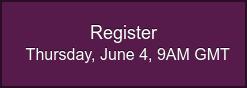 Register  Thursday, June 4, 9AM GMT