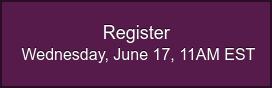 Register Wednesday, June 17, 11AM EST