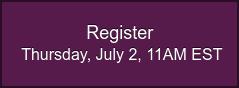 Register Thursday, July 2, 11AM EST