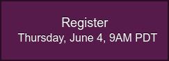 Register  Thursday, June 4, 9AM PDT