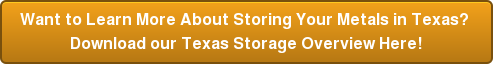 Want to Learn More About Storing Your Metals in Texas?  Download our Texas Storage Overview Here!
