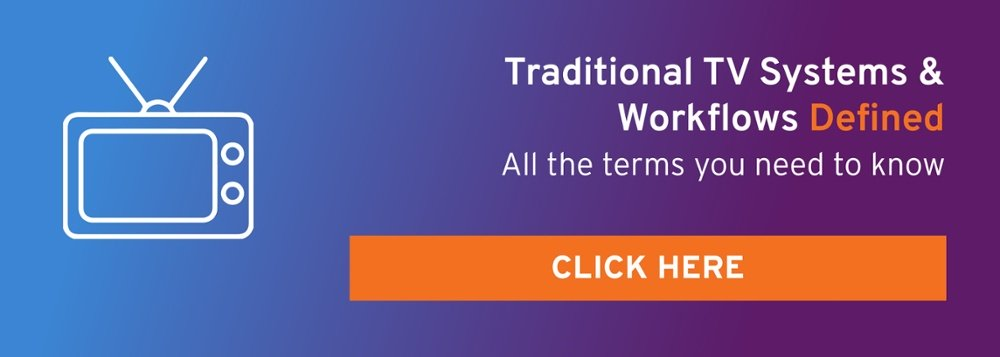 TV Dictionary: Traditional TV Systems & Workflows