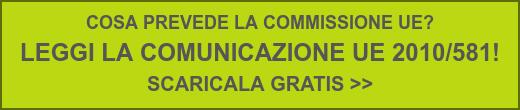 COSA PREVEDE LA COMMISSIONE UE?  LEGGI LA COMUNICAZIONE UE 2010/581!  SCARICALA GRATIS >>