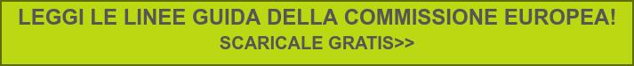 LEGGI LE LINEE GUIDA DELLA COMMISSIONE EUROPEA!  SCARICALE GRATIS>>