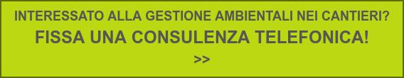 INTERESSATO ALLA GESTIONE AMBIENTALI NEI CANTIERI?  FISSA UNA CONSULENZA TELEFONICA!  >>
