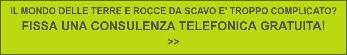 IL MONDO DELLE TERRE E ROCCE DA SCAVO E' TROPPO COMPLICATO?  FISSA UNA CONSULENZA TELEFONICA GRATUITA!  >>