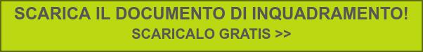 SCARICA IL DOCUMENTO DI INQUADRAMENTO!  SCARICALO GRATIS >>