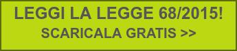 LEGGI LA LEGGE 68/2015!  SCARICALA GRATIS >>