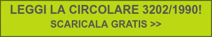 LEGGI LA CIRCOLARE 3202/1990!  SCARICALA GRATIS >>