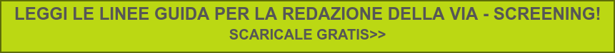 LEGGI LE LINEE GUIDA PER LA REDAZIONE DELLA VIA - SCREENING!  SCARICALE GRATIS>>