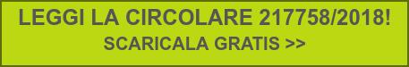 LEGGI LA CIRCOLARE 217758/2018!  SCARICALA GRATIS >>