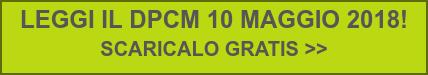 LEGGI IL DPCM 10 MAGGIO 2018!  SCARICALO GRATIS >>