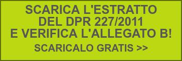 SCARICA L'ESTRATTO DEL DPR 227/2011 E VERIFICA L'ALLEGATO B!  SCARICALO GRATIS >>