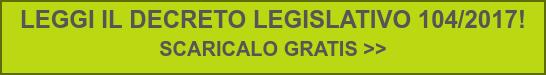 LEGGI IL DECRETO LEGISLATIVO 104/2017!  SCARICALO GRATIS >>
