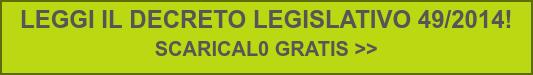 LEGGI IL DECRETO LEGISLATIVO 49/2014!  SCARICAL0 GRATIS >>