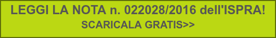 LEGGI LA NOTA n. 022028/2016 dell'ISPRA!  SCARICALA GRATIS>>