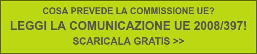 COSA PREVEDE LA COMMISSIONE UE?  LEGGI LA COMUNICAZIONE UE 2008/397!  SCARICALA GRATIS >>