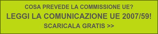 COSA PREVEDE LA COMMISSIONE UE?  LEGGI LA COMUNICAZIONE UE 2007/59!  SCARICALA GRATIS >>