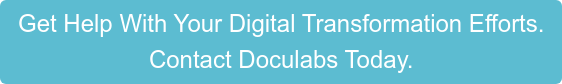 Get Help With Your Digital Transformation Efforts. Contact Doculabs Today.