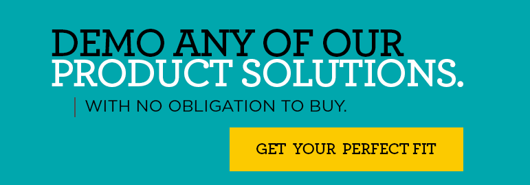 Demo any of our product solutions with no obligation to buy. Get your perfect fit >