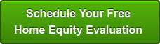 Schedule Your Free  Home Equity Evaluation