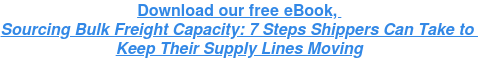Download our free eBook, Sourcing Bulk Freight Capacity:7 Steps Shippers Can Take to   Keep Their Supply Lines Moving  <https://www.bulkconnection.com/sourcing-bulk-freight-capacity>