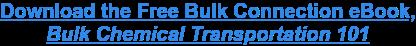 Download the Free Bulk Connection eBook, Bulk Chemical Transportation 101