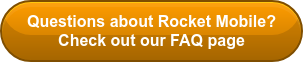 Questions about Rocket Mobile? Check out our FAQ page