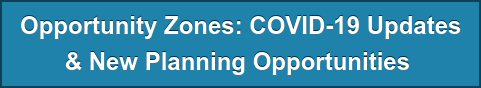 Opportunity Zones: COVID-19 Updates & New Planning Opportunities