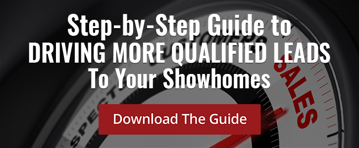 Click here to download your free guide to driving more qualified leads to your showhomes!