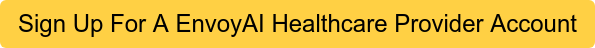 Sign Up For A EnvoyAI Healthcare Provider Account