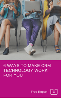 6 Ways To Make Your CRM Technology Work For You