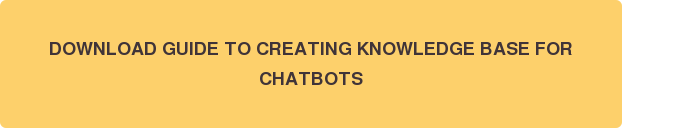DOWNLOAD GUIDE TO CREATING KNOWLEDGE BASE FOR CHATBOTS