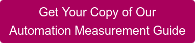 Get Your Copy of Our Automation Measurement Guide