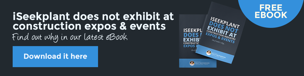 iSeekplant Does Not Exhibit at Construction Expos and Events. And here's why