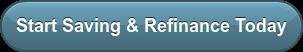 Start Saving &Refinance Today