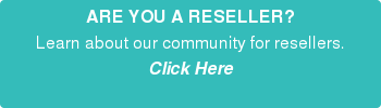 ARE YOU A RESELLER? Learn about our community for resellers. Click Here