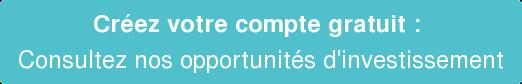 Créez votre compte gratuit : Consultez nos opportunités d'investissement