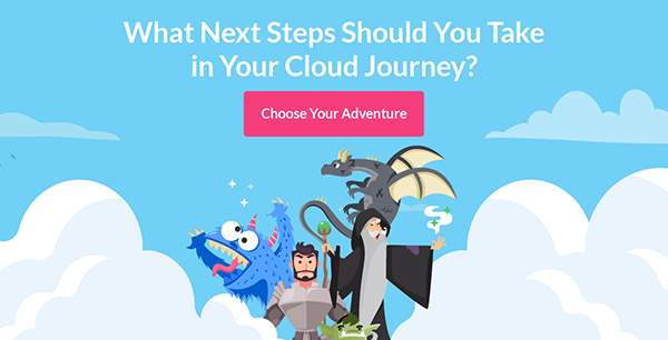 What next steps should you take in your cloud journey? Choose Your Adventure!