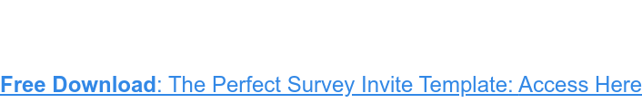 I've put together a template of the perfect survey invite which you can just  copy, paste and edit: Download it here