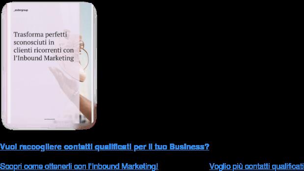 Vuoi raccogliere contatti qualificati per il tuo Business?  Scopri come ottenerli con l'Inbound Marketing! Voglio più contatti qualificati  <https://www.ander.group/trasforma-perfetti-sconosciuti-in-clienti>