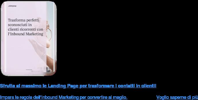Sfrutta al massimo le Landing Page per trasformare i contatti in clienti!  Impara le regole dell'Inbound Marketing per convertire al meglio. Voglio saperne di più  <https://www.ander.group/trasforma-perfetti-sconosciuti-in-clienti>