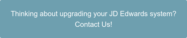 Thinking about upgrading your JD Edwards system? Contact Us!