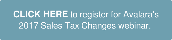 CLICK HERE to register for Avalara's 2017 Sales Tax Changes webinar.