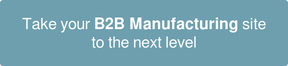 Take your B2B Manufacturing site  to the next level