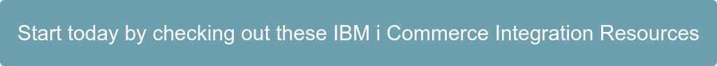 Start today by checking out these IBM i Commerce Integration Resources